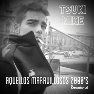 TSUKI MIKE @ Aquellos maravillosos 2000's (Remember Mix)