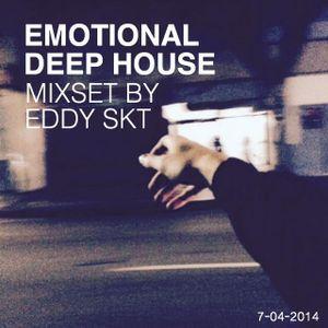 Emotional Deep House Mixset By EDDY SKT  - 07-04-14 BKK