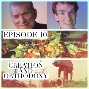 Episode 010: Creation and Orthodoxy