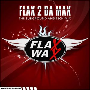 Flax 2 da max pers: The subground / Tech mix