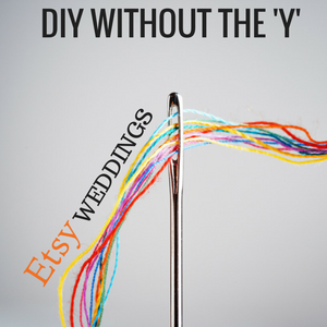 033: DIY Without the Y- Etsy Weddings