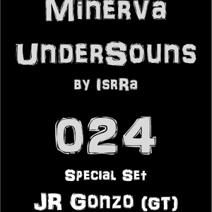 Minerva UnderSounds by IsrRa episode 024 Special Set with JR Gonzo (GT)