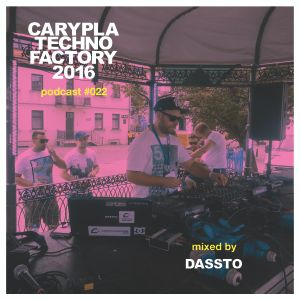 Carypla Techno Factory Podcast #022 mixed by Dassto B-Day