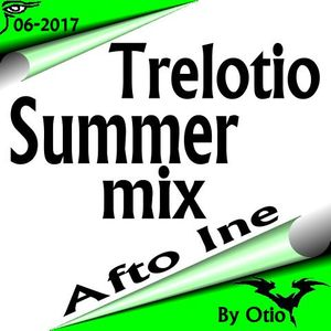 Trelotio Summer Mix  2017 Afto Ine By Otio