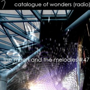 catalogue of wonders (radio) ~ programme 160: the moon and the melodies #47