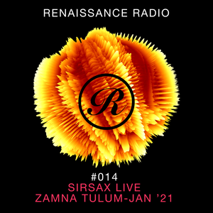Renaissance Radio #014: Sirsax Live - Zamna Tulum, Jan '21