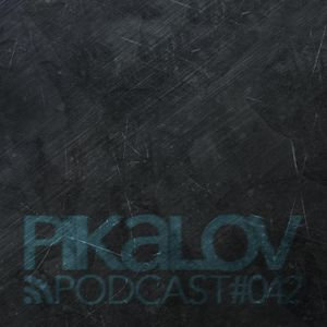 Pikalov - Podcast. Episode 042