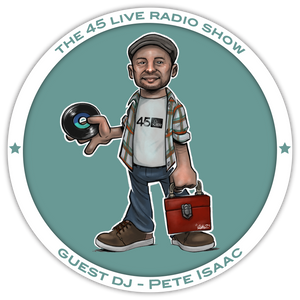45 Live Radio Show pt. 49 with guest DJ PETE ISAAC