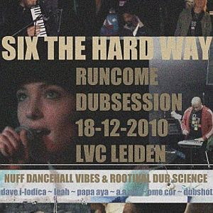 Six The Hard Way ~ Runcome Dubsession @ LVC Leiden 18-12-2010