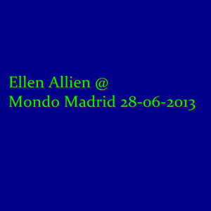 Ellen Allien live @ Mondo Madrid 28-06-2013