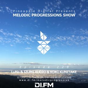Melodic Progressions Show @ DI.FM Episode 228 - LuNa&IZUMI AUDIO&KOKI KUNITAKE