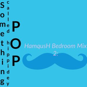 HamqusH Bedroom mix 2: Something called Hippidey POP