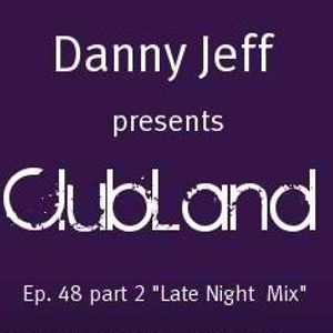 "Danny Jeff presents ClubLand Ep. 48 part 2 ""Late Night Mix"""