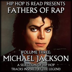 Fathers of Rap Volume #3: Michael Jackson (Part 2)
