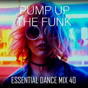 Pump Up The Funk - Essential Dance Mix 40