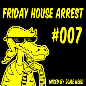 Friday House Arrest #007