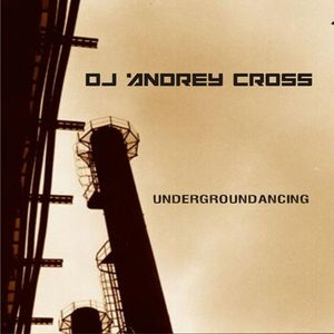 Andrey Cross - undergroundancing (2008)