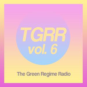 The Green Regime Radio vol. 6