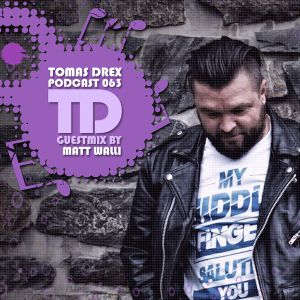Tomas Drex PODCAST 063 - guestmix by Matt Walli