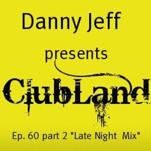 """Danny Jeff presents ClubLand Ep. 60 part 2 """"Late Night Mix"""""""
