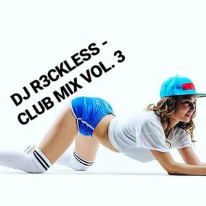 DJ R3CKLESS - CLUB MIX (VOL.3)