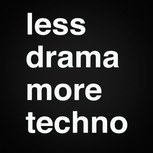 Less Drama, More Techno (July 2015)
