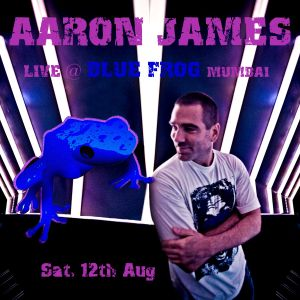 DJ Aaron James  - Live from Blue Frog, Mumbai, Bart Claessen (Netherlands) Opening Act _ Tech House
