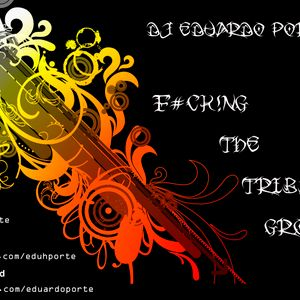 DJ Eduardo Porte - F#ck!ng the Tribal Groove - Set Oct 2011