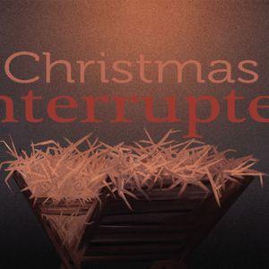 Christmas Interrupted :: Week 3