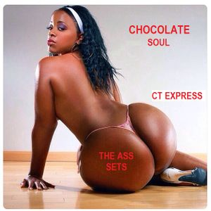 CHOCOLATE SOUL THE ASS SETS