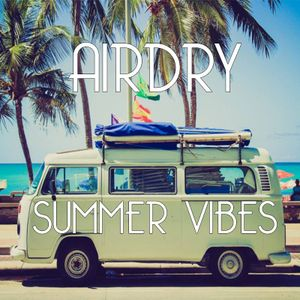 AIRDRY - Summer Vibes