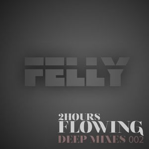 Felly - Flowing - Deep Mixes 002