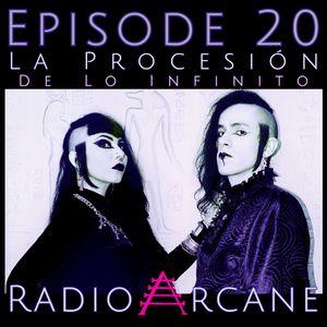 Radio Arcane : 20 : La Procesión de lo Infinitio