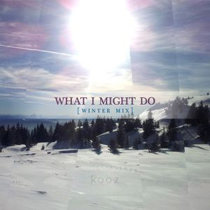 KOOZ - What I Might Do (Winter Mix)