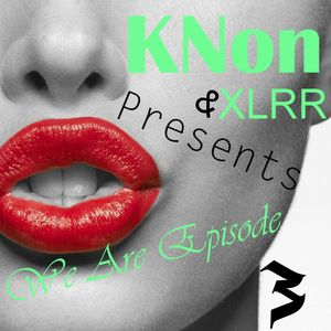 KNent & XLRR Presents We Are Episode 3