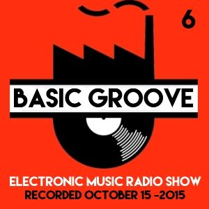 BASIC GROOVE ELECTRONIC MUSIC RADIO SHOW °6 Presented by Antony Adam - Recorded October 15 - 2015