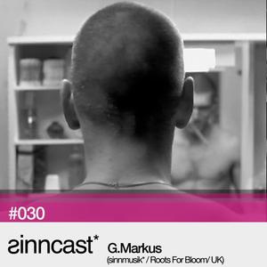 sinncast* #030 - G.Markus (sinnmusik* / Roots For Bloom / UK)