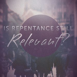 Is Repenting Still Relevant? - Sunday, July 12, 2015 - Pastor Steve Brown
