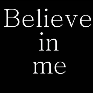 BELIVE IN ME