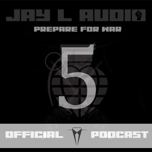 Jay L Audio Podcast #5 - Prepare For War