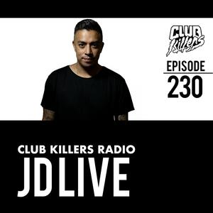 Club Killers Radio #230 - JD Live