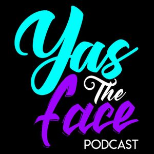 Yas The Face Podcast Ep 04
