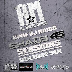 DJ Averi Minor - Core DJ Radio Shade 45 Sessions Vol. 6