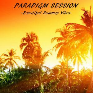 PARADIGM SESSION - Beautiful Summer Vibes -