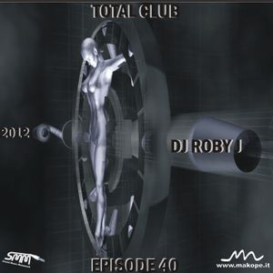 TOTAL CLUB episode 40 - DJ ROBY J