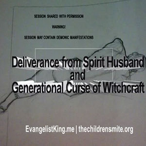 Deliverance from Spirit Husband and Generational Curse of Witchcraft