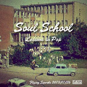 Soul School (Flying Sparks 2013-11-26)