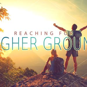 Reaching for Higher Ground Part 04
