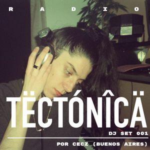 Tectónica Radio - Mix 001 por CECZ (Buenos Aires)