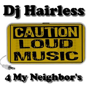 Dj Hairless - 4 My Neighbor's